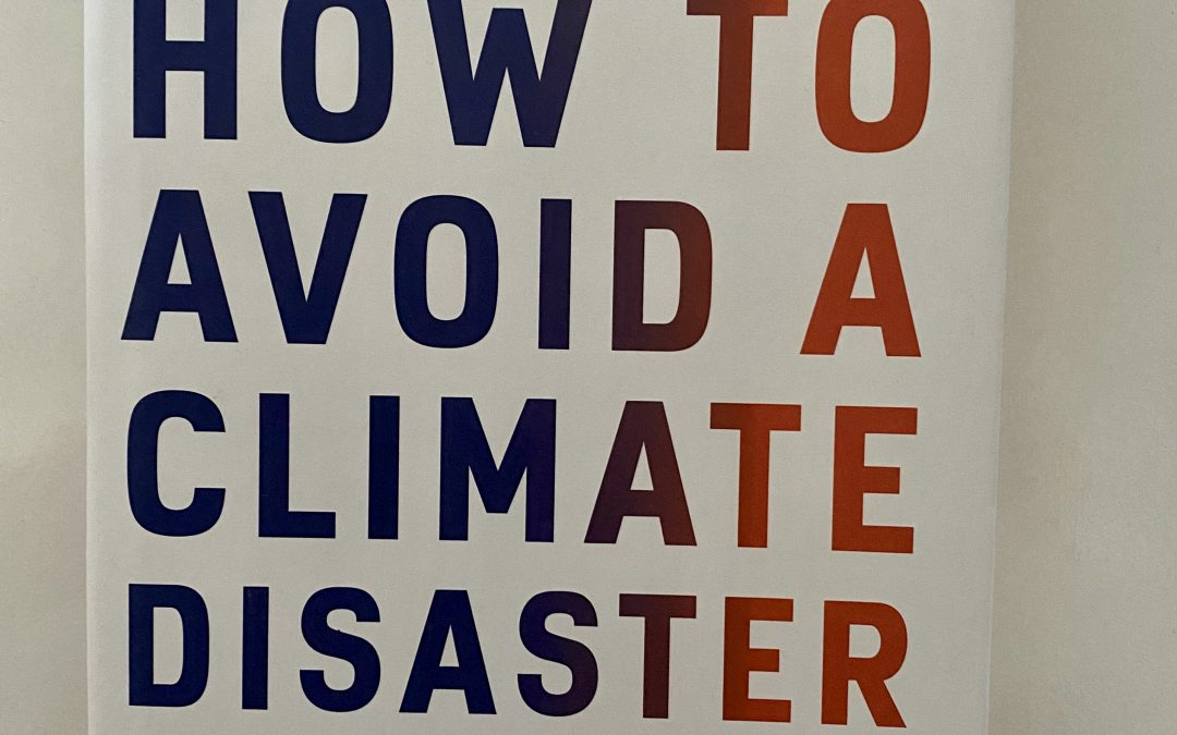 HOW TO AVOID A CLIMATE DISASTER –THE SOLUTIONS WE HAVE AND THE BREAKTHROUGHS WE NEED